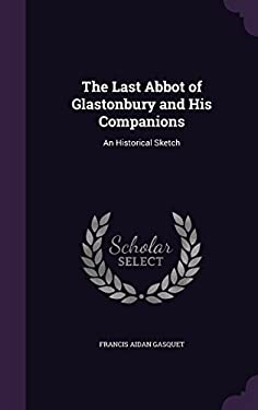 The Last Abbot of Glastonbury and His Companions: An Historical Sketch