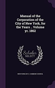 Manual of the Corporation of the City of New York, for the Years .. Volume Yr. 1862