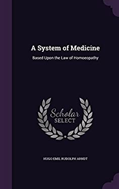 A System of Medicine: Based Upon the Law of Homoeopathy