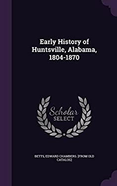 Early History of Huntsville, Alabama, 1804-1870