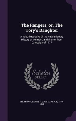 The Rangers, or, The Tory's Daughter: A Tale, Illustrative of the Revolutionary History of Vermont, and the Northern Campaign of 1777