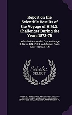 Report on the Scientific Results of the Voyage of H.M.S. Challenger During the Years 1873-76: Under the Command of Captain George S. Nares, R.N., F.R.
