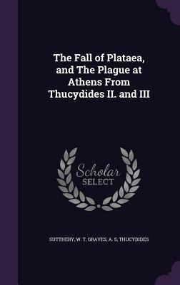 The Fall of Plataea, and The Plague at Athens From Thucydides II. and III