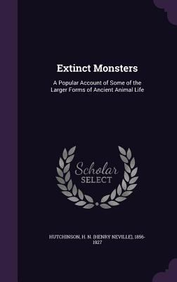 Extinct Monsters: A Popular Account of Some of the Larger Forms of Ancient Animal Life