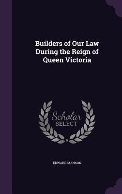 Builders of Our Law During the Reign of Queen Victoria
