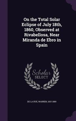 On the Total Solar Eclipse of July 18th, 1860, Observed at Rivabellosa, Near Miranda de Ebro in Spain