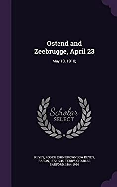 Ostend and Zeebrugge, April 23: May 10, 1918