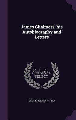 James Chalmers; his Autobiography and Letters