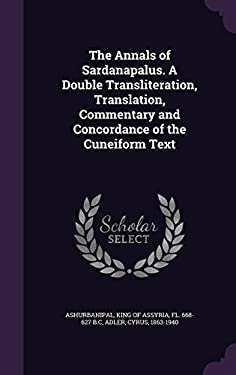 The Annals of Sardanapalus. A Double Transliteration, Translation, Commentary and Concordance of the Cuneiform Text
