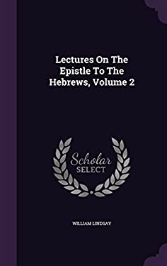 Lectures On The Epistle To The Hebrews, Volume 2