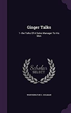 Ginger Talks: 1--the Talks Of A Sales Manager To His Men