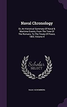 Naval Chronology: Or, An Historical Summary Of Naval & Maritime Events, From The Time Of The Romans, To The Treaty Of Peace, 1802, Volume 4