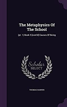 The Metaphysics Of The School: (pt. 1) Book 5 [cont'd] Causes Of Being