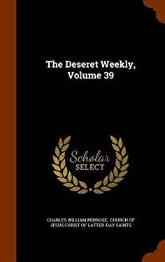 The Deseret Weekly, Volume 39