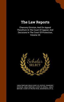 The Law Reports: Chancery Division, And On Appeal Therefrom In The Court Of Appeal, And Decisions In The Court Of Protection, Volume 34