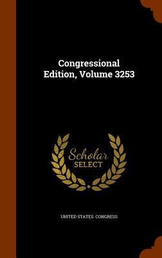 Congressional Edition, Volume 3253