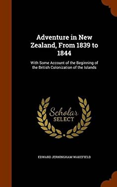 Adventure in New Zealand, From 1839 to 1844: With Some Account of the Beginning of the British Colonization of the Islands