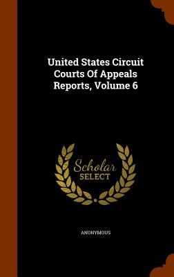 United States Circuit Courts Of Appeals Reports, Volume 6