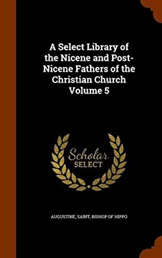 A Select Library of the Nicene and Post-Nicene Fathers of the Christian Church Volume 5