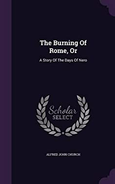 The Burning Of Rome, Or: A Story Of The Days Of Nero