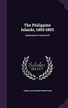 The Philippine Islands, 1493-1803: Explorations, Volume 29