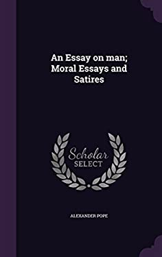 An Essay on man; Moral Essays and Satires