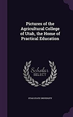 Pictures of the Agricultural College of Utah, the Home of Practical Education