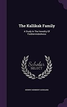The Kallikak Family: A Study In The Heredity Of Feeblemindedness