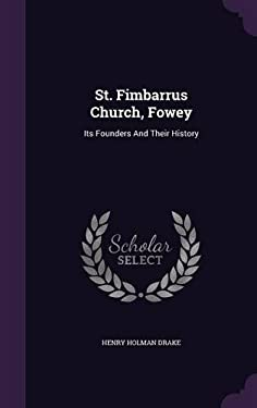 St. Fimbarrus Church, Fowey: Its Founders And Their History