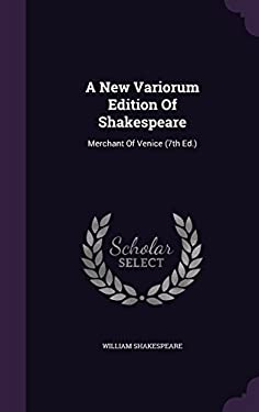 A New Variorum Edition Of Shakespeare: Merchant Of Venice (7th Ed.)