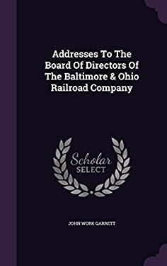 Addresses To The Board Of Directors Of The Baltimore & Ohio Railroad Company