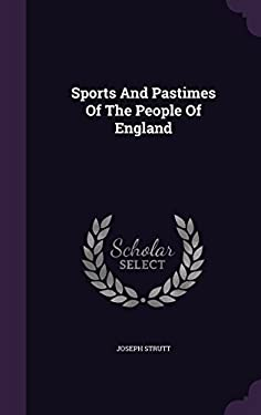 Sports And Pastimes Of The People Of England