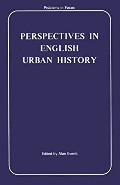 Perspectives in English Urban History (Problems in Focus)