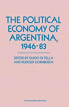 The Political Economy of Argentina, 1946-83 (St Antony's)