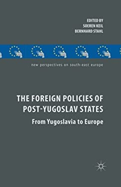 The Foreign Policies of Post-Yugoslav States: From Yugoslavia to Europe (New Perspectives on South-East Europe)