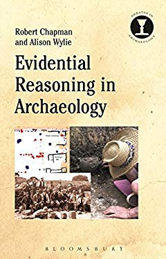 Evidential Reasoning in Archaeology (Debates in Archaeology)