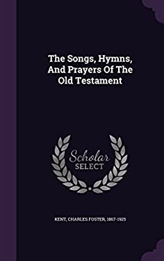 The Songs, Hymns, And Prayers Of The Old Testament