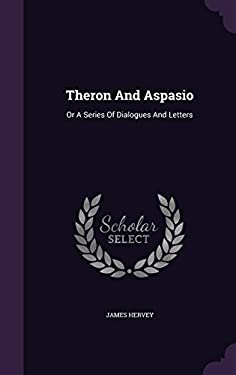 Theron and Aspasio: Or a Series of Dialogues and Letters