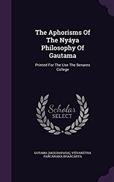 The Aphorisms of the Nyaya Philosophy of Gautama: Printed for the Use the Benares College