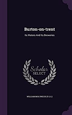 Burton-On-Trent: Its Waters and Its Breweries