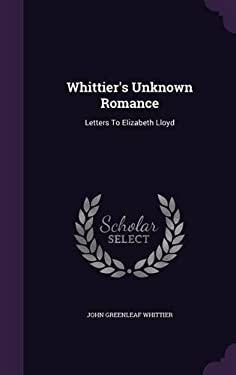 Whittier's Unknown Romance: Letters to Elizabeth Lloyd