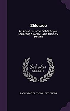 Eldorado: Or, Adventures in the Path of Empire: Comprising a Voyage to California, Via Panama