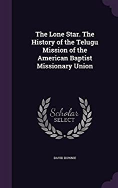 The Lone Star. the History of the Telugu Mission of the American Baptist Missionary Union