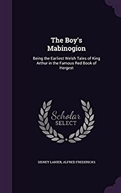 The Boy's Mabinogion: Being the Earliest Welsh Tales of King Arthur in the Famous Red Book of Hergest
