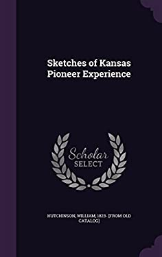 Sketches of Kansas Pioneer Experience