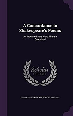 A Concordance to Shakespeare's Poems: An Index to Every Word Therein Contained