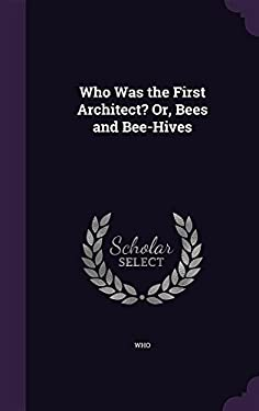 Who Was the First Architect? Or, Bees and Bee-Hives