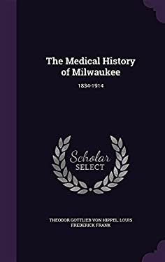 The Medical History of Milwaukee: 1834-1914