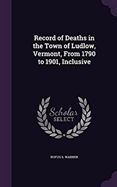Record of Deaths in the Town of Ludlow, Vermont, from 1790 to 1901, Inclusive