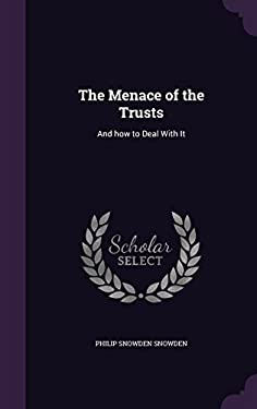 The Menace of the Trusts: And How to Deal with It